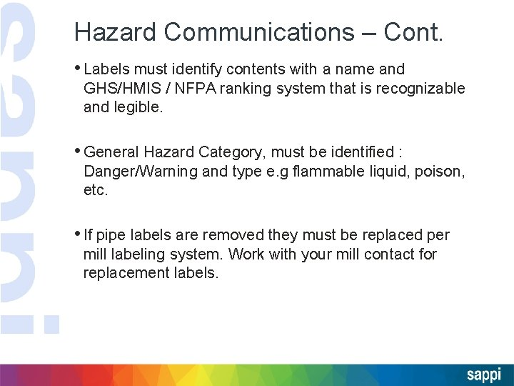 Hazard Communications – Cont. • Labels must identify contents with a name and GHS/HMIS