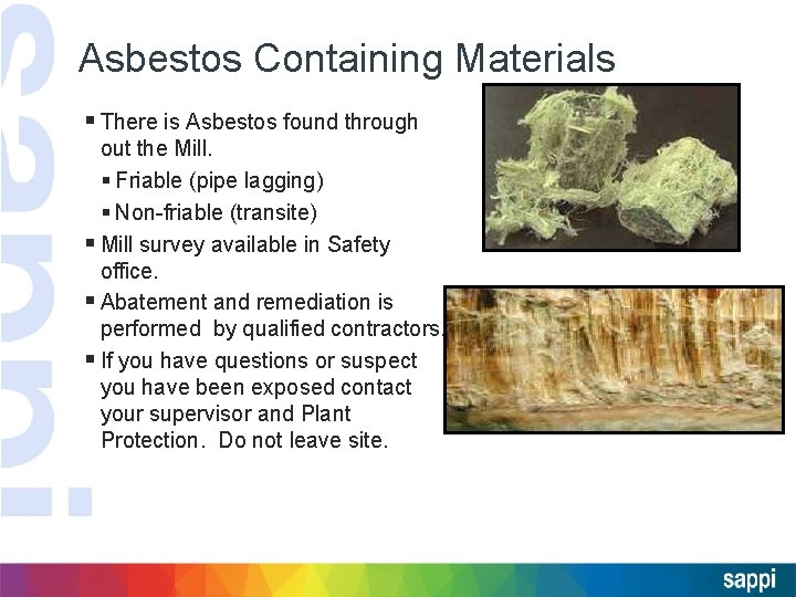 Asbestos Containing Materials § There is Asbestos found through out the Mill. § Friable