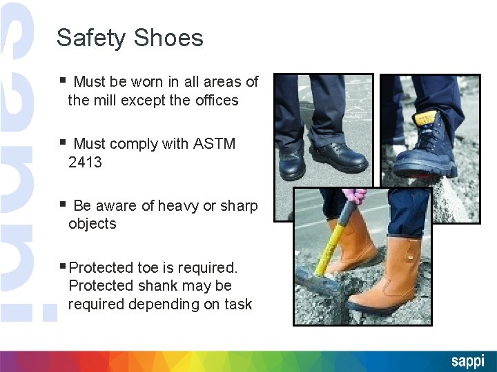 Safety Shoes § Must be worn in all areas of the mill except the