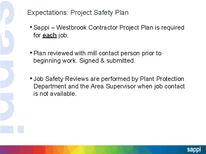 Expectations: Project Safety Plan • Sappi – Westbrook Contractor Project Plan is required for