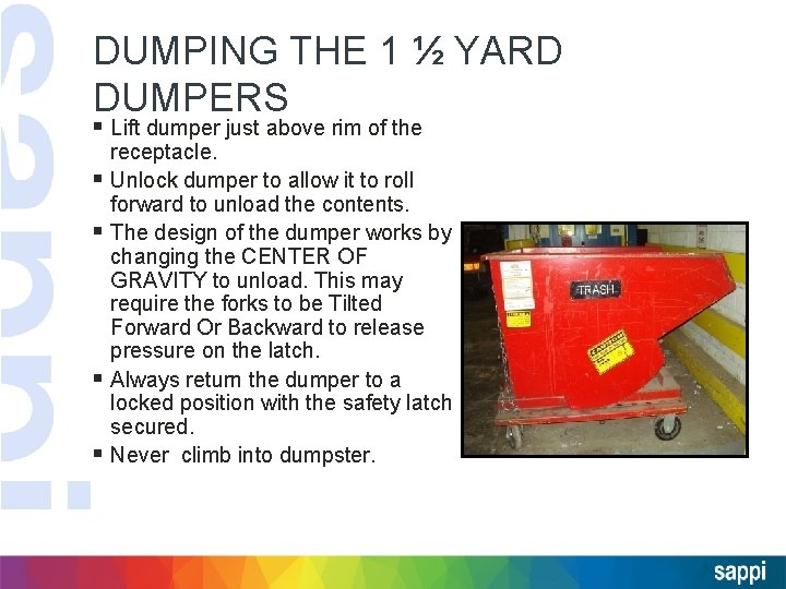 DUMPING THE 1 ½ YARD DUMPERS § Lift dumper just above rim of the