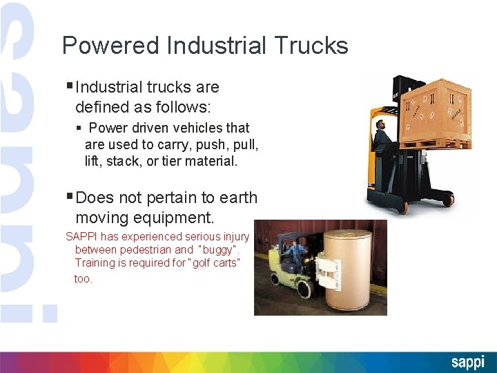 Powered Industrial Trucks §Industrial trucks are defined as follows: § Power driven vehicles that