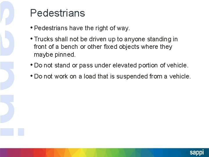 Pedestrians • Pedestrians have the right of way. • Trucks shall not be driven
