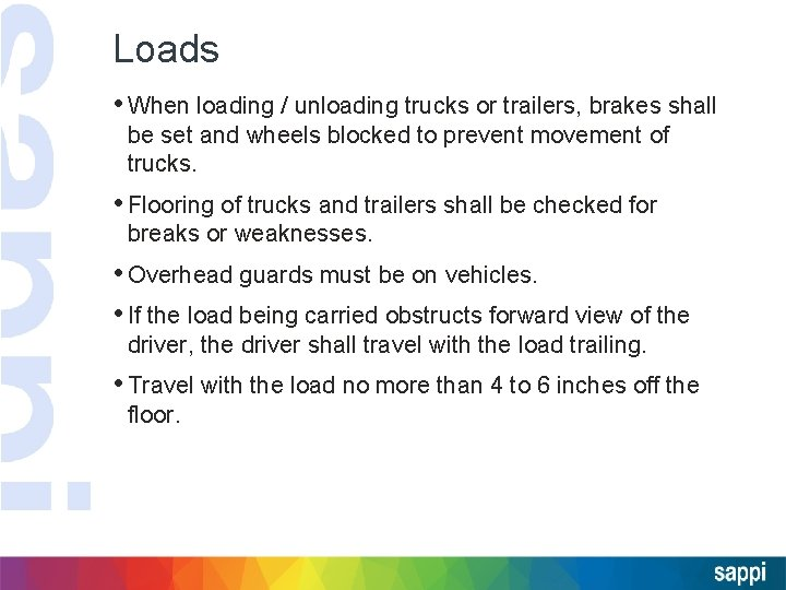 Loads • When loading / unloading trucks or trailers, brakes shall be set and