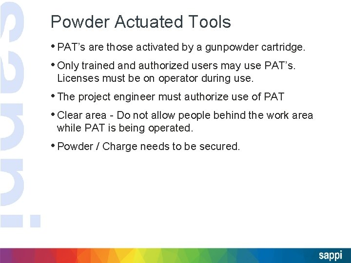 Powder Actuated Tools • PAT's are those activated by a gunpowder cartridge. • Only