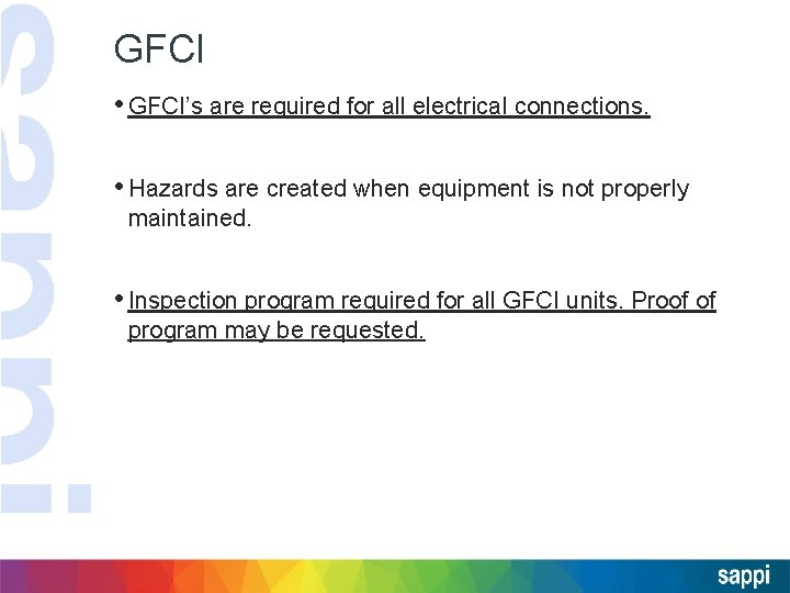 GFCI • GFCI's are required for all electrical connections. • Hazards are created when