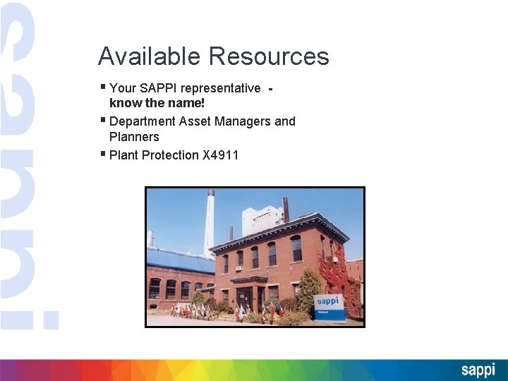 Available Resources § Your SAPPI representative know the name! § Department Asset Managers and