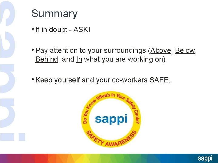 Summary • If in doubt - ASK! • Pay attention to your surroundings (Above,
