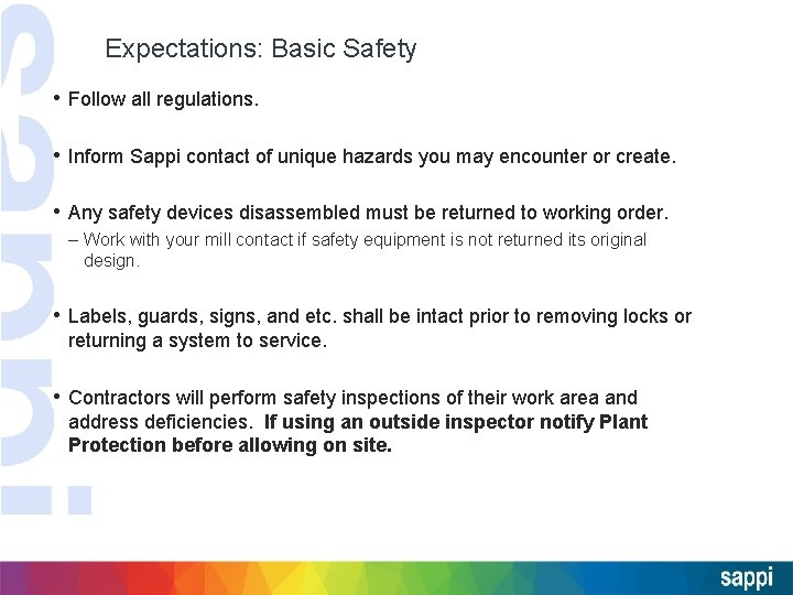 Expectations: Basic Safety • Follow all regulations. • Inform Sappi contact of unique hazards