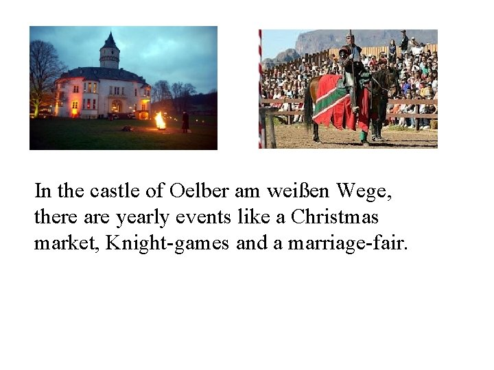 In the castle of Oelber am weißen Wege, there are yearly events like a