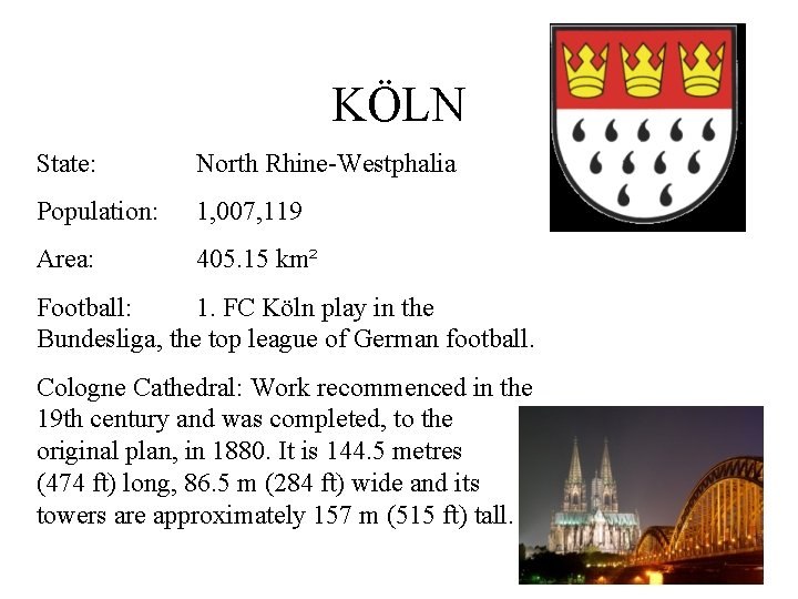 KÖLN State: North Rhine-Westphalia Population: 1, 007, 119 Area: 405. 15 km² Football: 1.