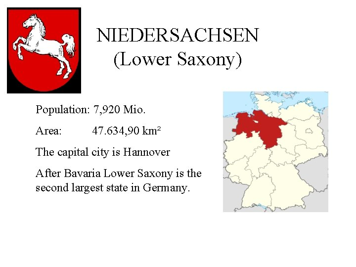 NIEDERSACHSEN (Lower Saxony) Population: 7, 920 Mio. Area: 47. 634, 90 km² The capital