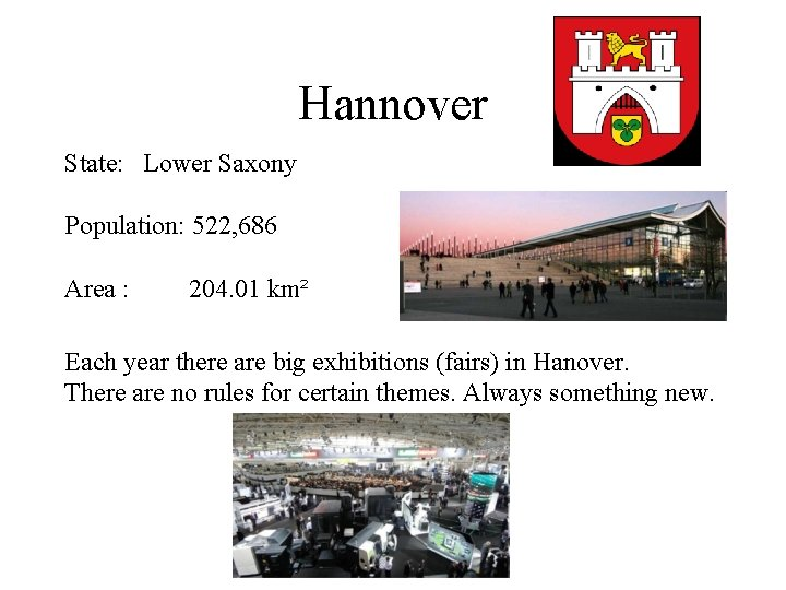 Hannover State: Lower Saxony Population: 522, 686 Area : 204. 01 km² Each year