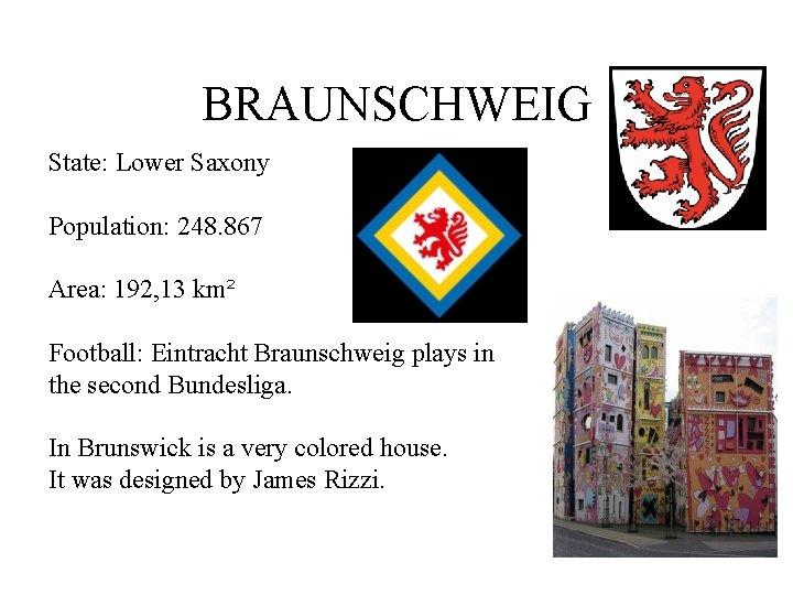 BRAUNSCHWEIG State: Lower Saxony Population: 248. 867 Area: 192, 13 km² Football: Eintracht Braunschweig