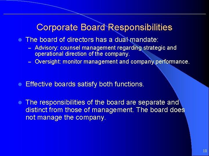 Corporate Board Responsibilities l The board of directors has a dual mandate: – Advisory: