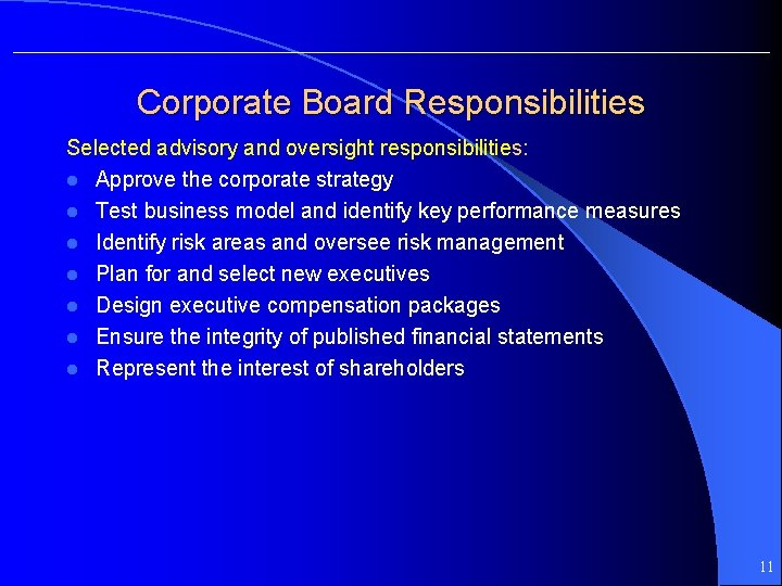 Corporate Board Responsibilities Selected advisory and oversight responsibilities: l Approve the corporate strategy l