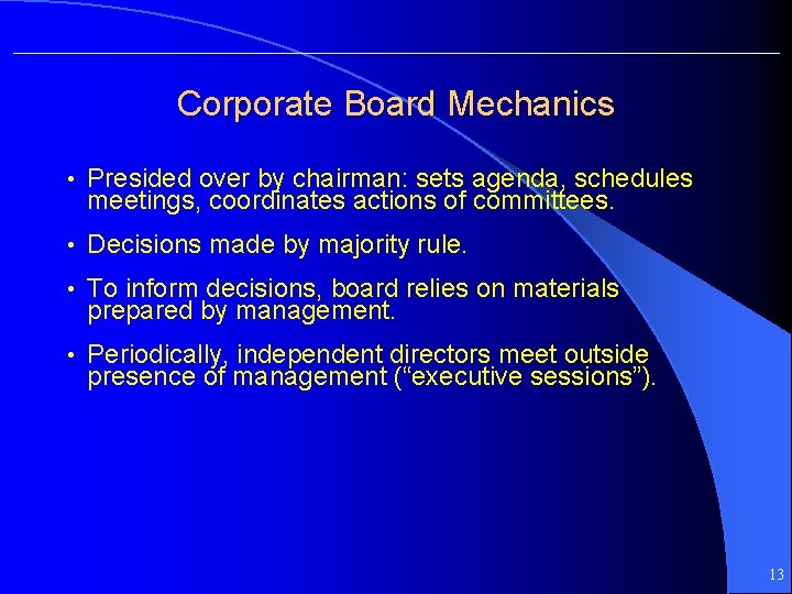 Corporate Board Mechanics • Presided over by chairman: sets agenda, schedules meetings, coordinates actions