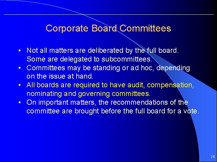 Corporate Board Committees • Not all matters are deliberated by the full board. Some