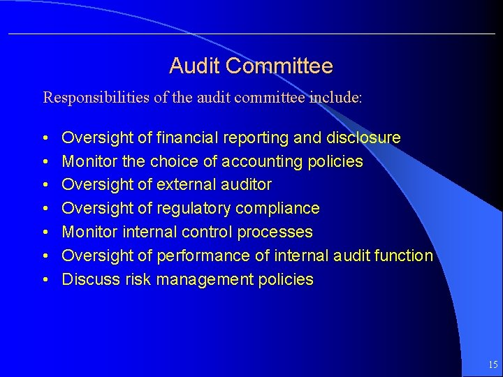Audit Committee Responsibilities of the audit committee include: • • Oversight of financial reporting