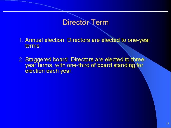Director Term 1. Annual election: Directors are elected to one-year terms. 2. Staggered board: