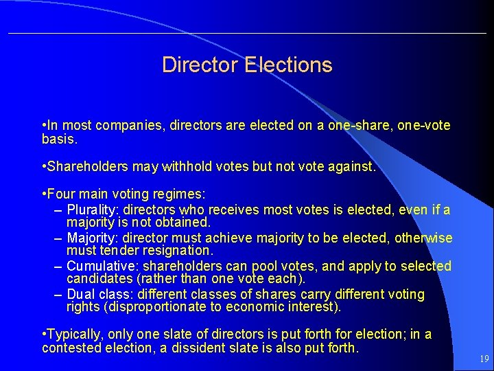 Director Elections • In most companies, directors are elected on a one-share, one-vote basis.