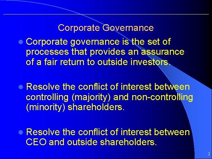 Corporate Governance l Corporate governance is the set of processes that provides an assurance
