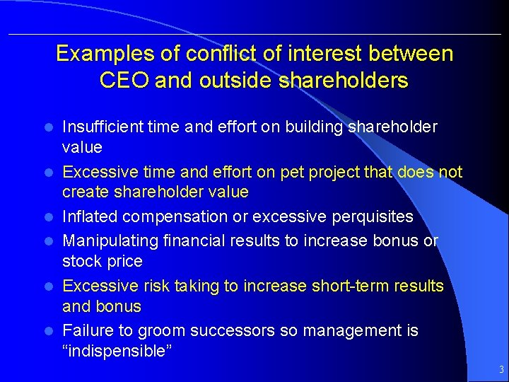 Examples of conflict of interest between CEO and outside shareholders l l l Insufficient