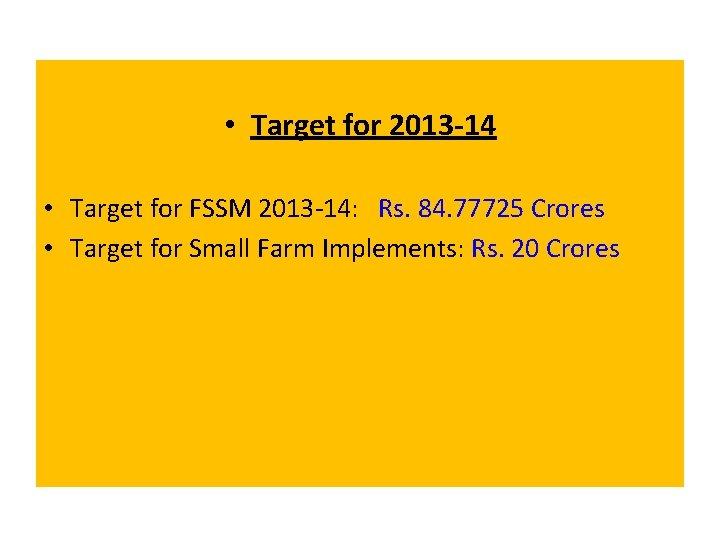 • Target for 2013 -14 • Target for FSSM 2013 -14: Rs. 84.