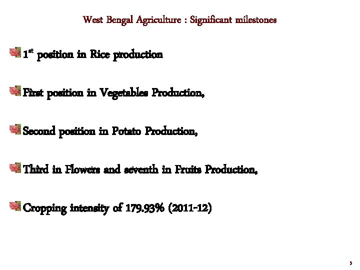 West Bengal Agriculture : Significant milestones 1 st position in Rice production First position