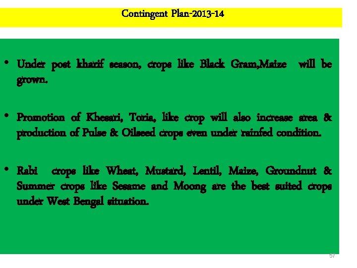 Contingent Plan-2013 -14 • Under post kharif season, crops like Black Gram, Maize will