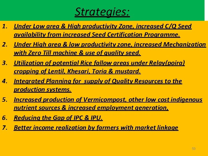 Strategies: 1. Under Low area & High productivity Zone, increased C/Q Seed availability from