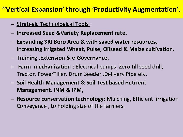 ''Vertical Expansion' through 'Productivity Augmentation'. – Strategic Technological Tools : – Increased Seed &Variety