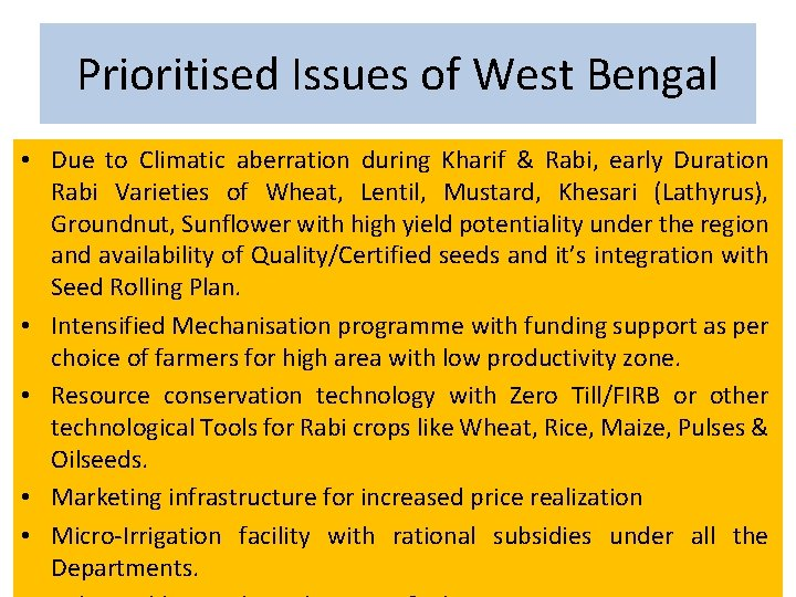 Prioritised Issues of West Bengal • Due to Climatic aberration during Kharif & Rabi,