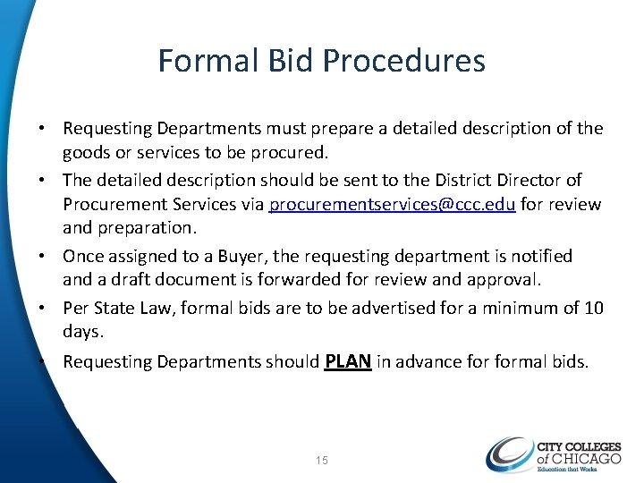 Formal Bid Procedures • Requesting Departments must prepare a detailed description of the goods