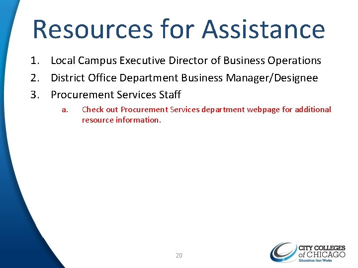 Resources for Assistance 1. Local Campus Executive Director of Business Operations 2. District Office