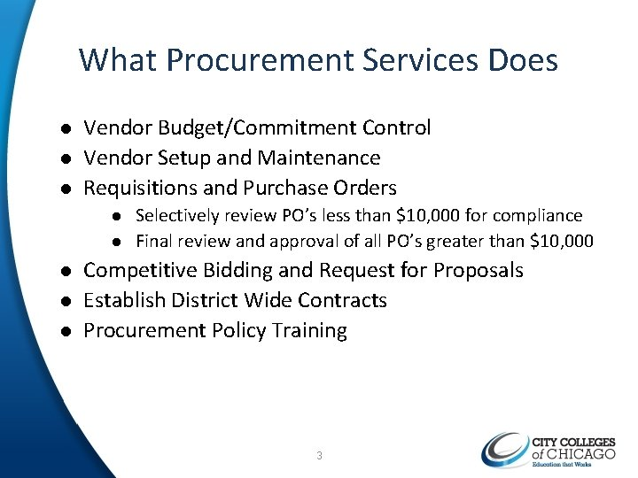 What Procurement Services Does l l l Vendor Budget/Commitment Control Vendor Setup and Maintenance