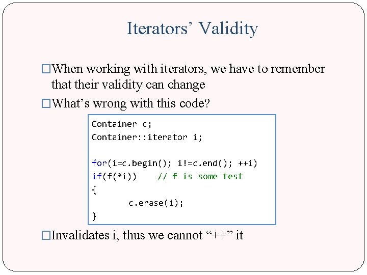 Iterators' Validity �When working with iterators, we have to remember that their validity can