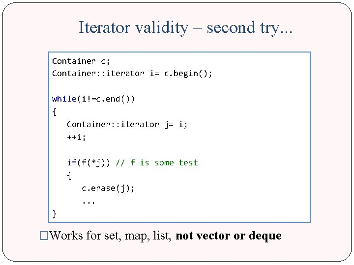Iterator validity – second try. . . Container c; Container: : iterator i= c.