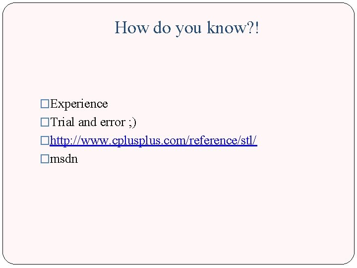 How do you know? ! �Experience �Trial and error ; ) �http: //www. cplus.