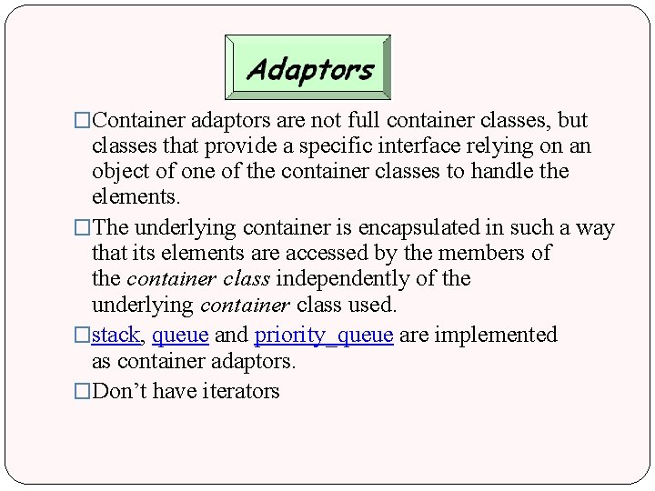 �Container adaptors are not full container classes, but classes that provide a specific interface