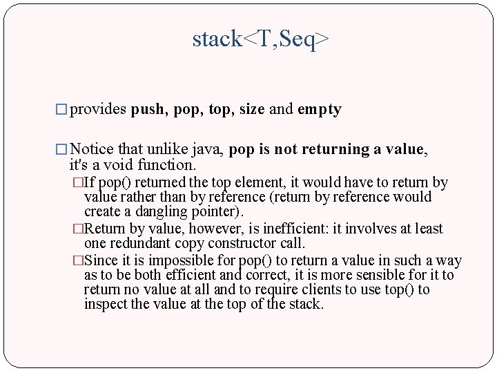 stack<T, Seq> � provides push, pop, top, size and empty � Notice that unlike