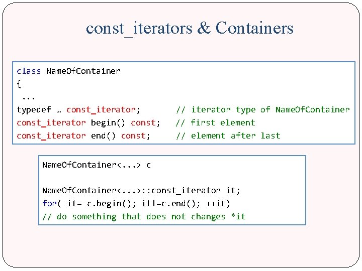 const_iterators & Containers class Name. Of. Container { . . . typedef … const_iterator;