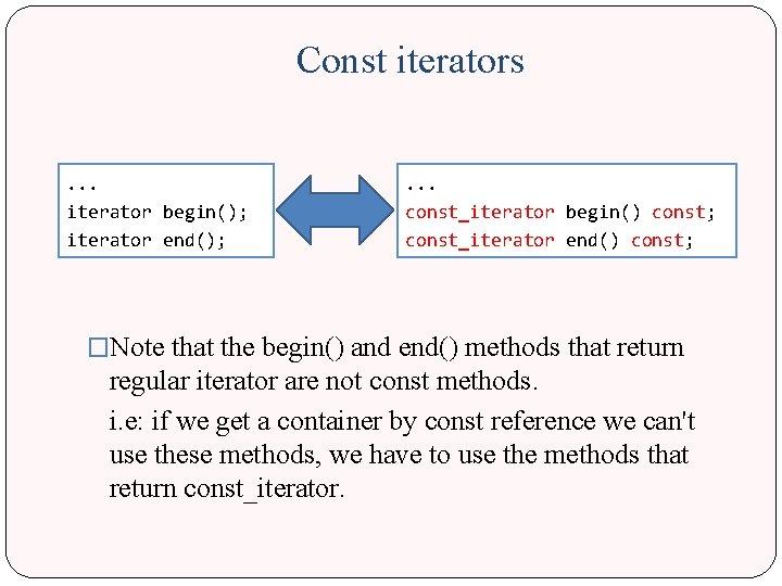 Const iterators. . . iterator begin(); iterator end(); . . . const_iterator begin() const;