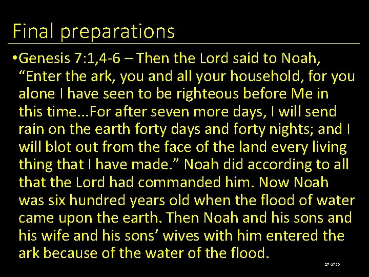 Final preparations • Genesis 7: 1, 4 -6 – Then the Lord said to