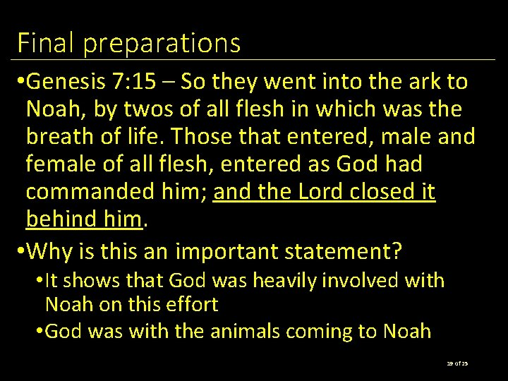 Final preparations • Genesis 7: 15 – So they went into the ark to