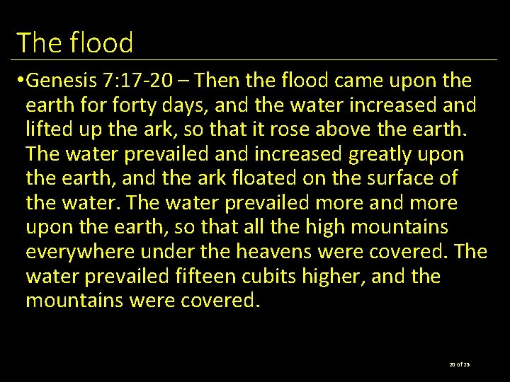 The flood • Genesis 7: 17 -20 – Then the flood came upon the