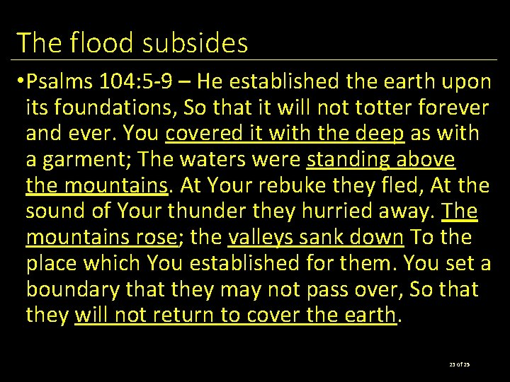 The flood subsides • Psalms 104: 5 -9 – He established the earth upon
