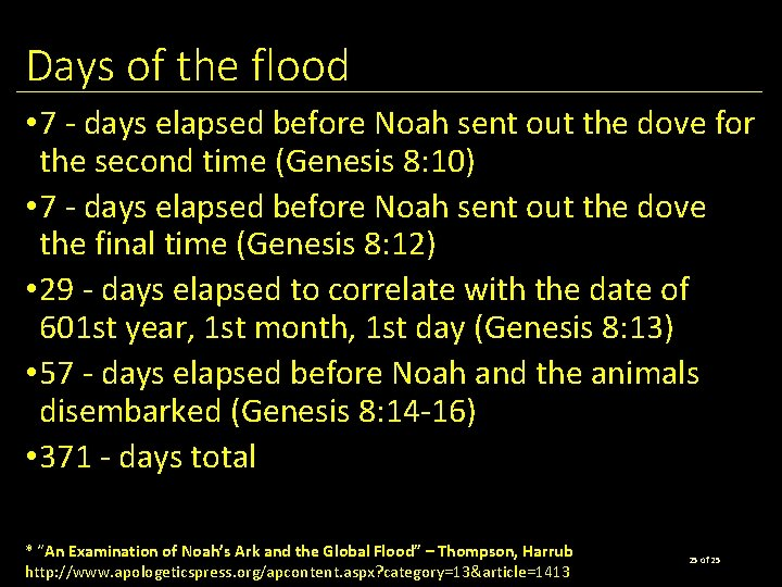 Days of the flood • 7 - days elapsed before Noah sent out the