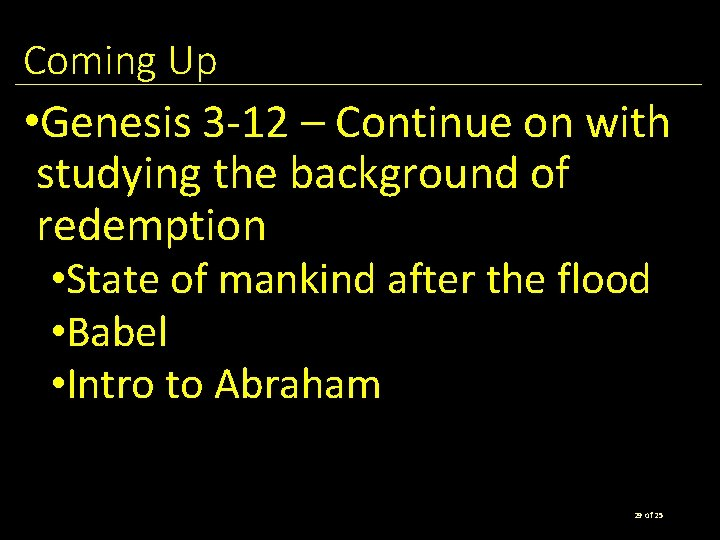 Coming Up • Genesis 3 -12 – Continue on with studying the background of