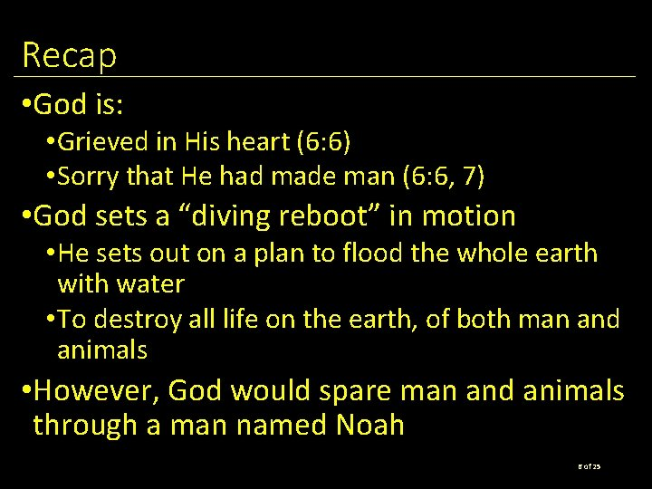 Recap • God is: • Grieved in His heart (6: 6) • Sorry that